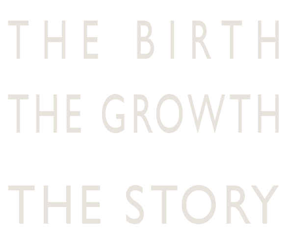The Birth, The Growth, The Story
